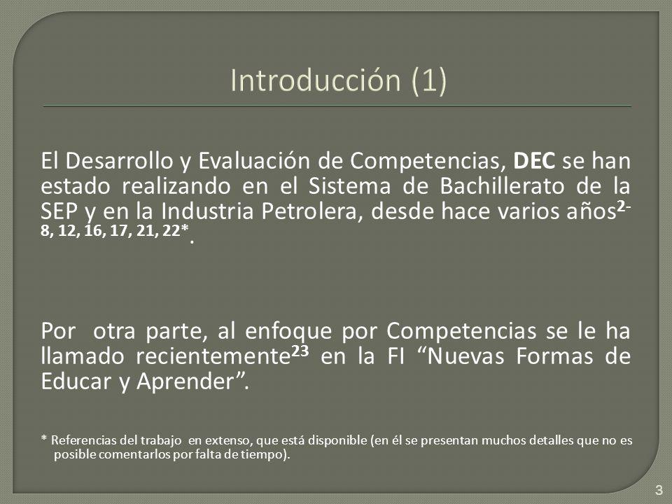 El Desarrollo y Evaluación de Competencias, DEC se han estado realizando en el Sistema de Bachillerato de la SEP y en la Industria Petrolera, desde hace varios años 2- 8, 12, 16, 17, 21, 22*.