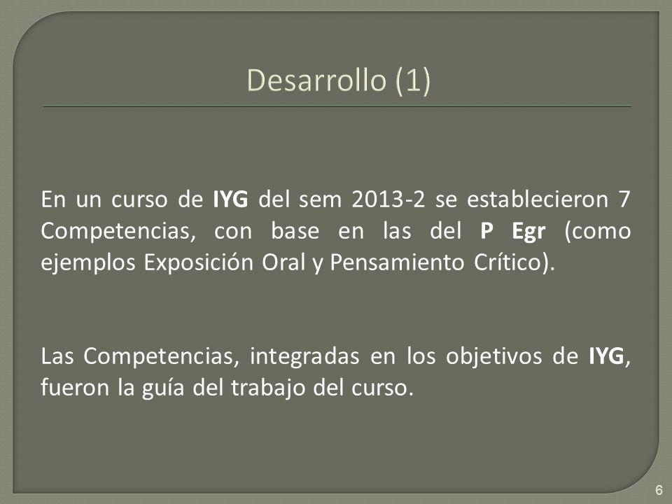 En un curso de IYG del sem 2013-2 se establecieron 7 Competencias, con base en las del P Egr (como ejemplos Exposición Oral y Pensamiento Crítico).