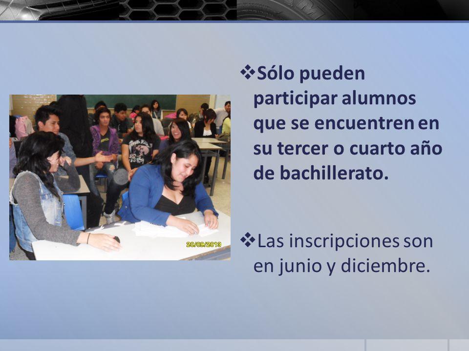 Sólo pueden participar alumnos que se encuentren en su tercer o cuarto año de bachillerato. Las inscripciones son en junio y diciembre.
