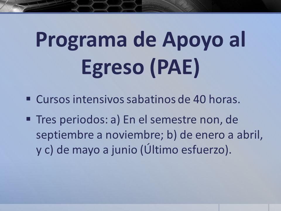 Programa de Apoyo al Egreso (PAE) Cursos intensivos sabatinos de 40 horas. Tres periodos: a) En el semestre non, de septiembre a noviembre; b) de ener