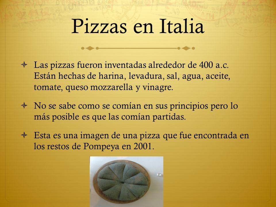 Pizzas en Italia Las pizzas fueron inventadas alrededor de 400 a.c. Están hechas de harina, levadura, sal, agua, aceite, tomate, queso mozzarella y vi