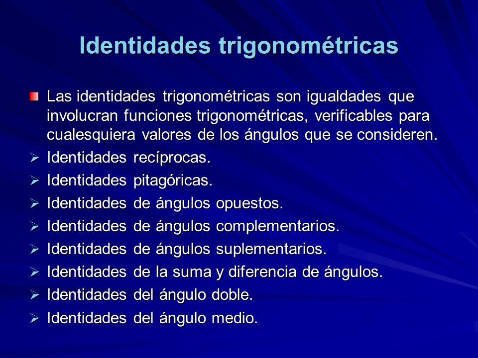 Identidades trigonométricas Las identidades trigonométricas son igualdades que involucran funciones trigonométricas, verificables para cualesquiera va