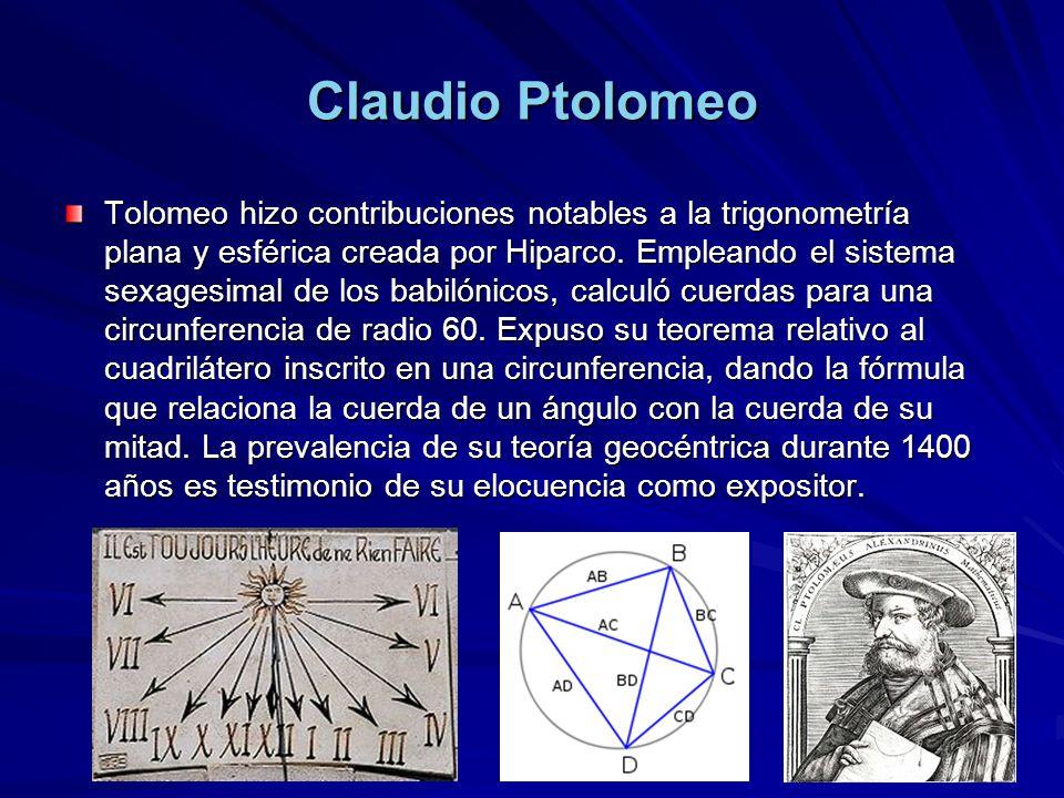 Claudio Ptolomeo Tolomeo hizo contribuciones notables a la trigonometría plana y esférica creada por Hiparco. Empleando el sistema sexagesimal de los