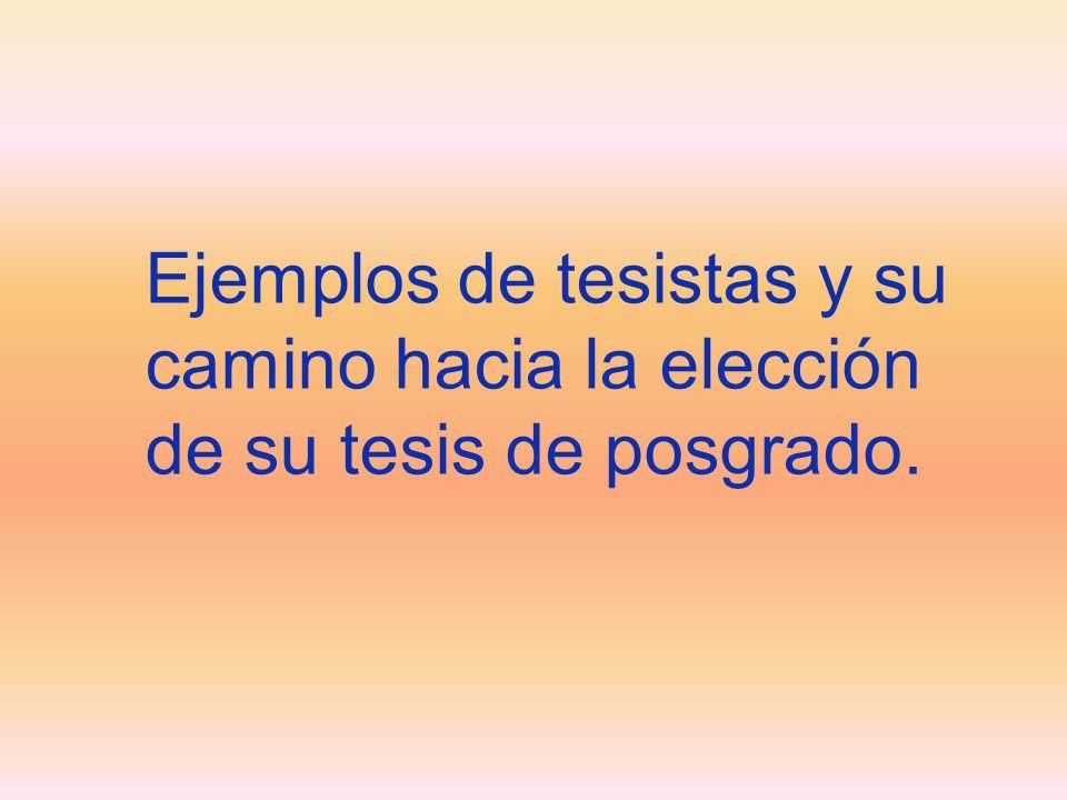 Ejemplos de tesistas y su camino hacia la elección de su tesis de posgrado.