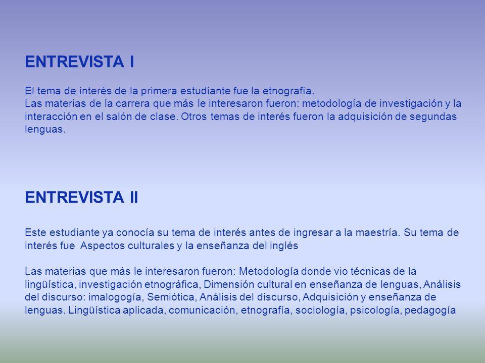 ENTREVISTA I El tema de interés de la primera estudiante fue la etnografía. Las materias de la carrera que más le interesaron fueron: metodología de i