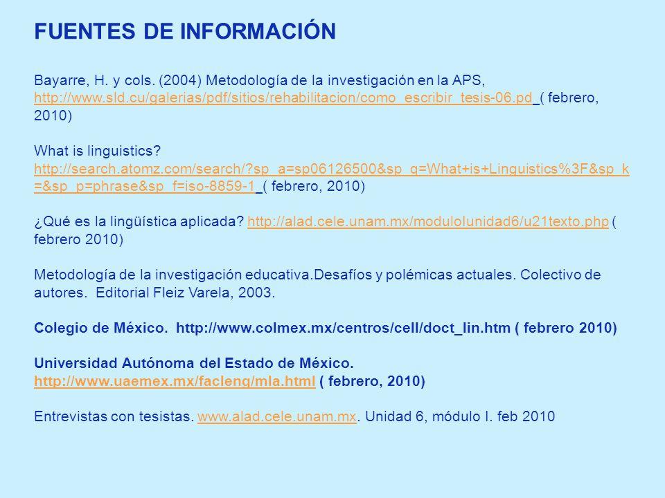 FUENTES DE INFORMACIÓN Bayarre, H. y cols. (2004) Metodología de la investigación en la APS, http://www.sld.cu/galerias/pdf/sitios/rehabilitacion/como