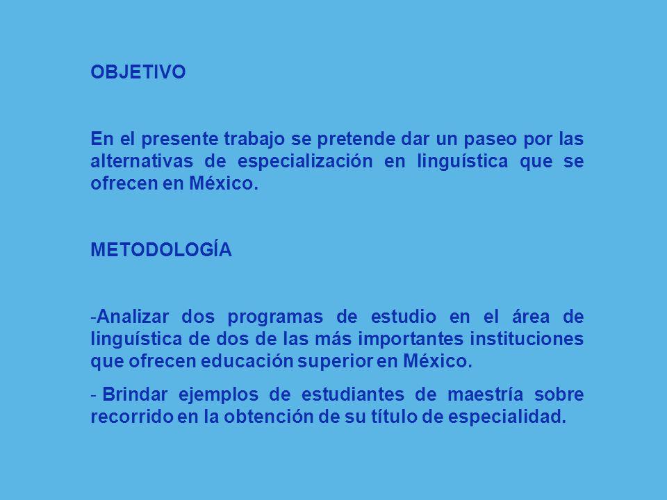 OBJETIVO En el presente trabajo se pretende dar un paseo por las alternativas de especialización en linguística que se ofrecen en México. METODOLOGÍA