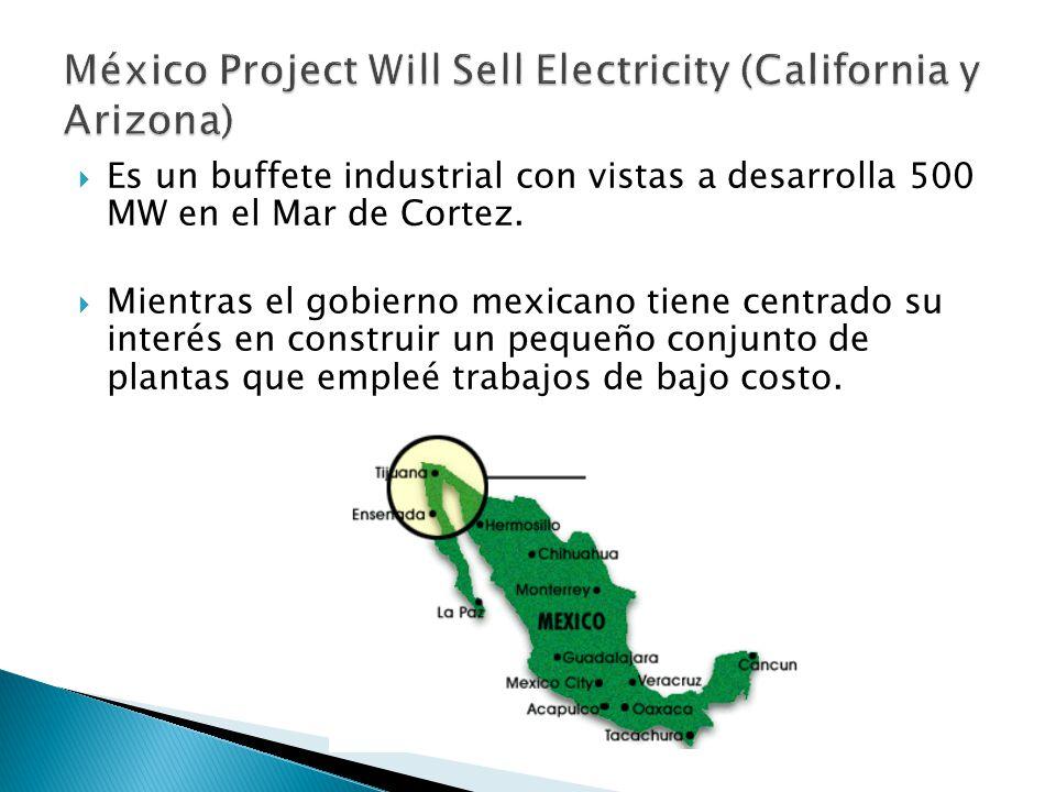 Es un buffete industrial con vistas a desarrolla 500 MW en el Mar de Cortez.