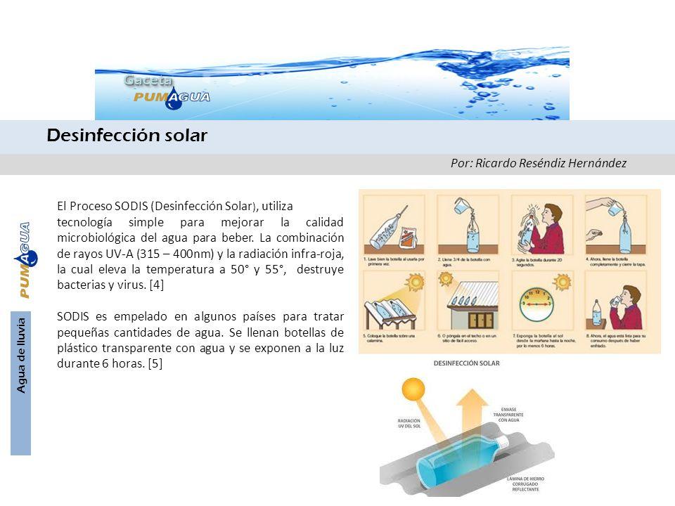 Agua de lluvia Por: Ricardo Reséndiz Hernández El Proceso SODIS (Desinfección Solar ), utiliza tecnología simple para mejorar la calidad microbiológic