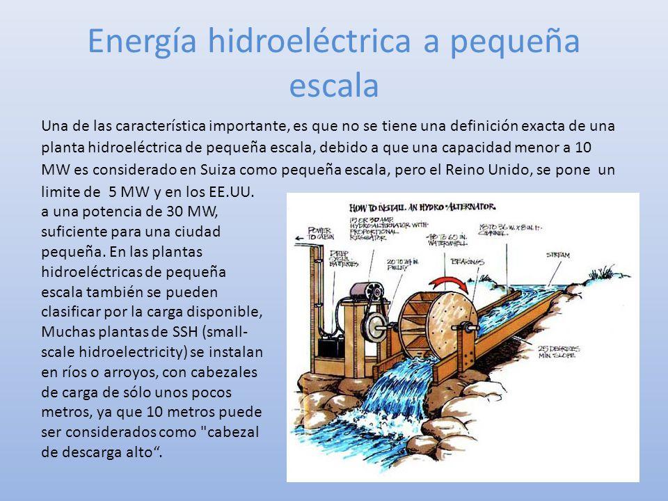 Energía hidroeléctrica a pequeña escala Una de las característica importante, es que no se tiene una definición exacta de una planta hidroeléctrica de