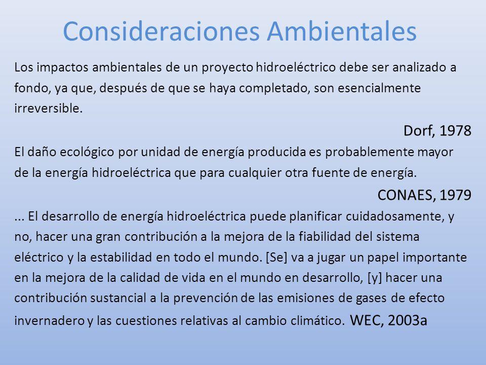 Consideraciones Ambientales Los impactos ambientales de un proyecto hidroeléctrico debe ser analizado a fondo, ya que, después de que se haya completa