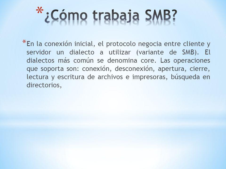 * En la conexión inicial, el protocolo negocia entre cliente y servidor un dialecto a utilizar (variante de SMB). El dialectos más común se denomina c