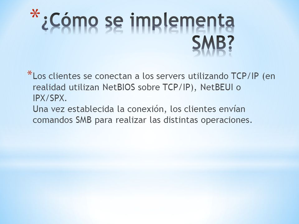 * Los clientes se conectan a los servers utilizando TCP/IP (en realidad utilizan NetBIOS sobre TCP/IP), NetBEUI o IPX/SPX. Una vez establecida la cone