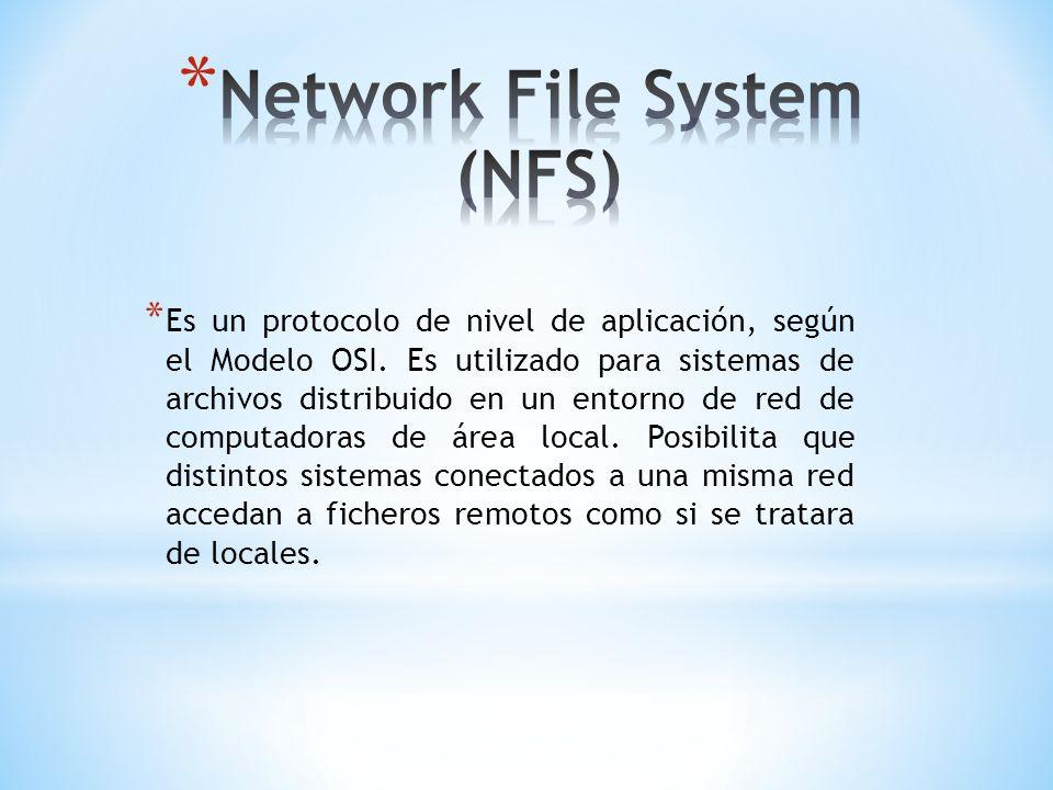* Es un protocolo de nivel de aplicación, según el Modelo OSI. Es utilizado para sistemas de archivos distribuido en un entorno de red de computadoras