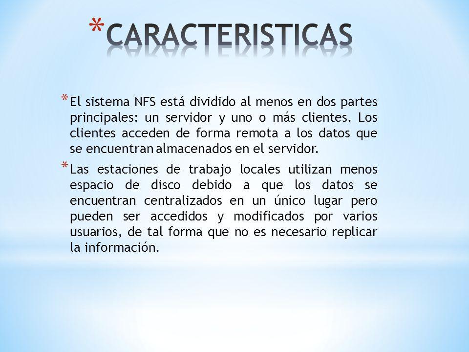 * El sistema NFS está dividido al menos en dos partes principales: un servidor y uno o más clientes. Los clientes acceden de forma remota a los datos