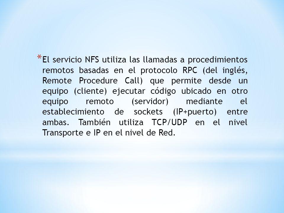 * El servicio NFS utiliza las llamadas a procedimientos remotos basadas en el protocolo RPC (del inglés, Remote Procedure Call) que permite desde un e
