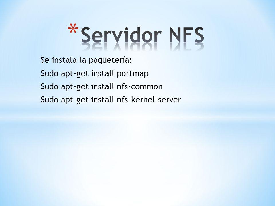 Se instala la paquetería: Sudo apt-get install portmap Sudo apt-get install nfs-common Sudo apt-get install nfs-kernel-server