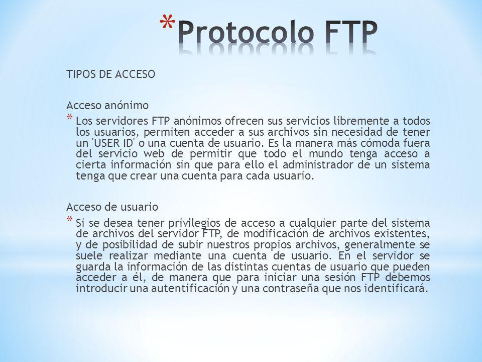 TIPOS DE ACCESO Acceso anónimo * Los servidores FTP anónimos ofrecen sus servicios libremente a todos los usuarios, permiten acceder a sus archivos si