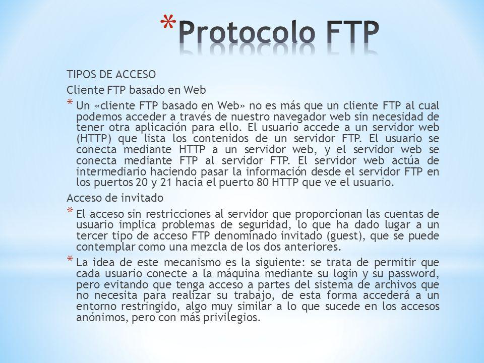 TIPOS DE ACCESO Cliente FTP basado en Web * Un «cliente FTP basado en Web» no es más que un cliente FTP al cual podemos acceder a través de nuestro na