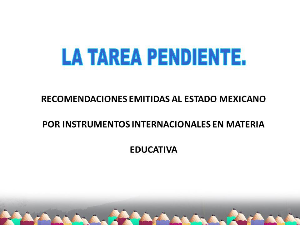 RECOMENDACIONES EMITIDAS AL ESTADO MEXICANO POR INSTRUMENTOS INTERNACIONALES EN MATERIA EDUCATIVA