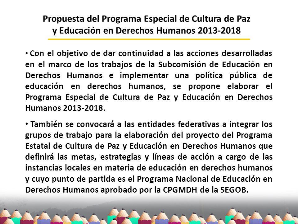 Propuesta del Programa Especial de Cultura de Paz y Educación en Derechos Humanos 2013-2018 Con el objetivo de dar continuidad a las acciones desarrol