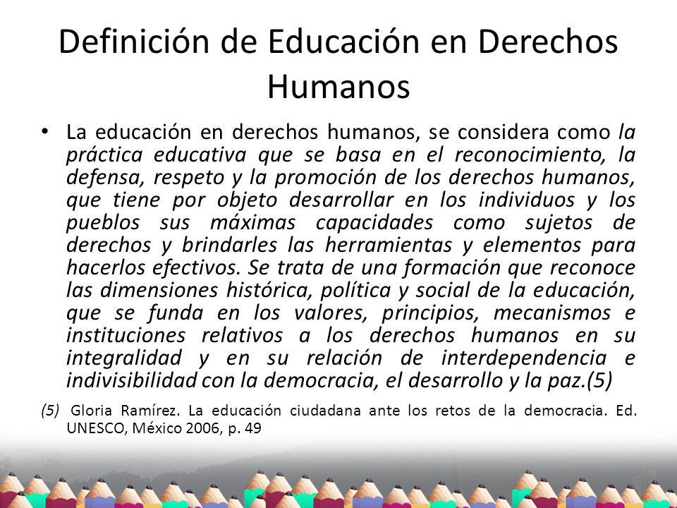 Definición de Educación en Derechos Humanos La educación en derechos humanos, se considera como la práctica educativa que se basa en el reconocimiento