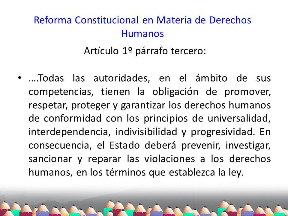 Reforma Constitucional en Materia de Derechos Humanos Artículo 1º párrafo tercero: ….Todas las autoridades, en el ámbito de sus competencias, tienen l