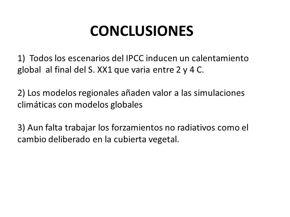CONCLUSIONES 1) Todos los escenarios del IPCC inducen un calentamiento global al final del S. XX1 que varia entre 2 y 4 C. 2) Los modelos regionales a