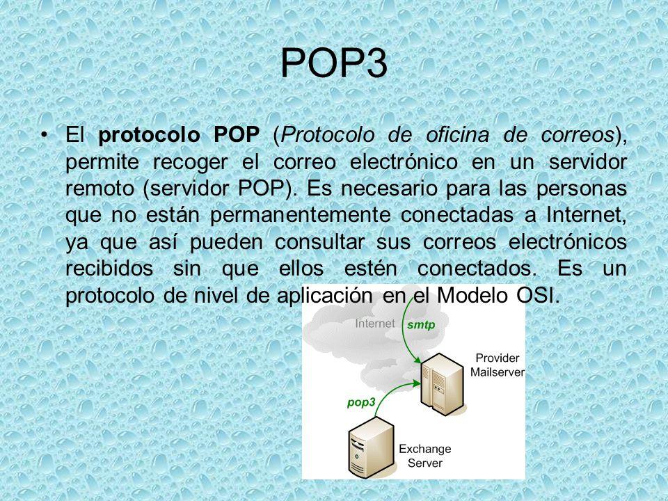 POP3 El protocolo POP (Protocolo de oficina de correos), permite recoger el correo electrónico en un servidor remoto (servidor POP). Es necesario para