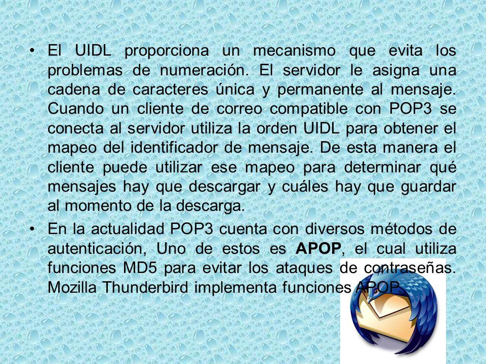 El UIDL proporciona un mecanismo que evita los problemas de numeración. El servidor le asigna una cadena de caracteres única y permanente al mensaje.