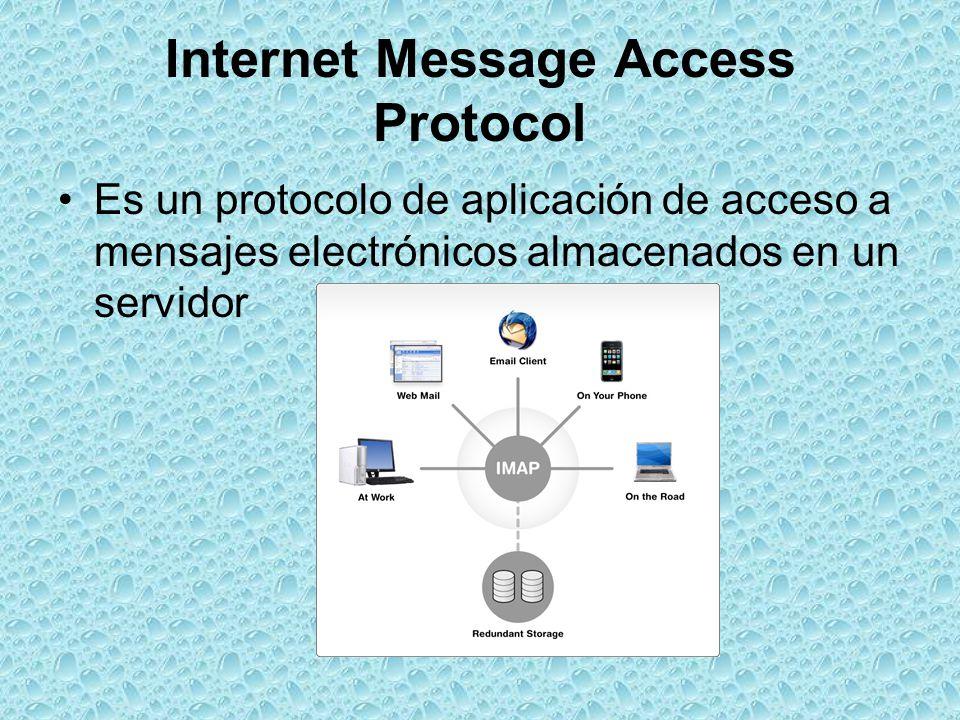 Internet Message Access Protocol Es un protocolo de aplicación de acceso a mensajes electrónicos almacenados en un servidor