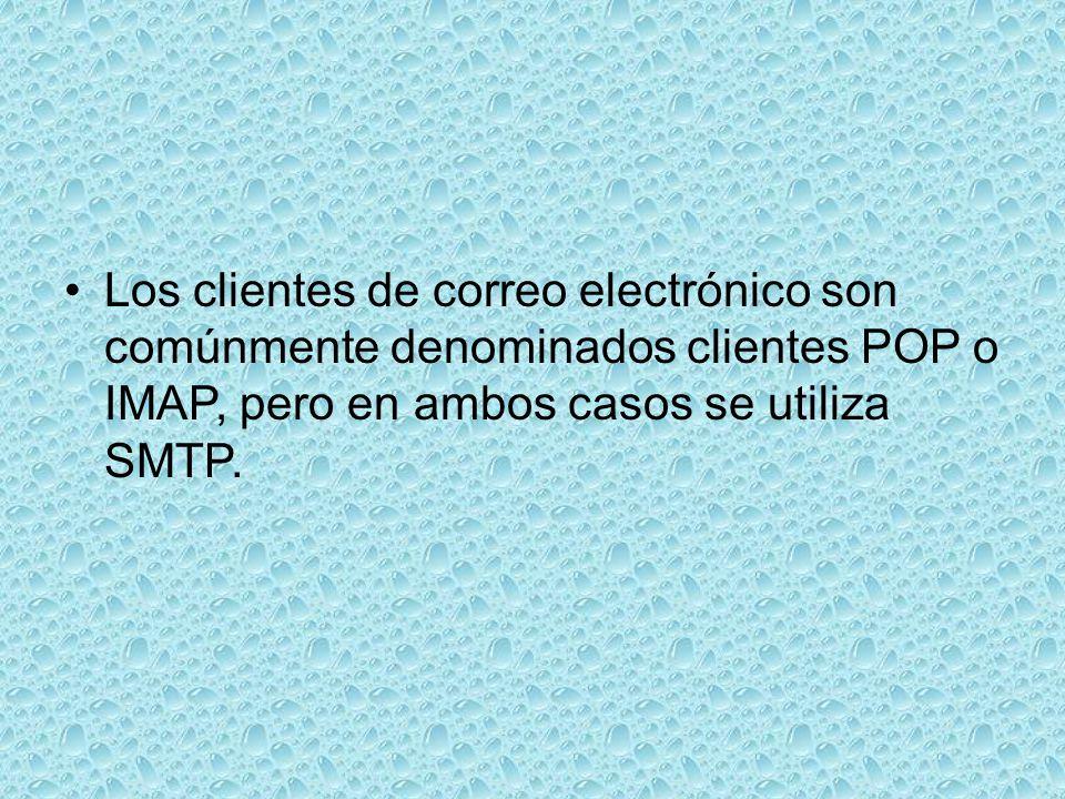 Los clientes de correo electrónico son comúnmente denominados clientes POP o IMAP, pero en ambos casos se utiliza SMTP.