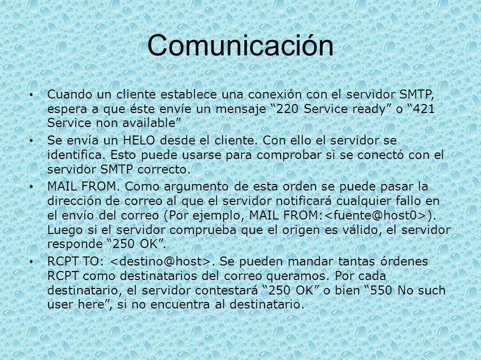 Comunicación Cuando un cliente establece una conexión con el servidor SMTP, espera a que éste envíe un mensaje 220 Service ready o 421 Service non ava