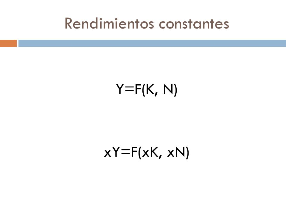 Rendimientos constantes Y=F(K, N) xY=F(xK, xN)