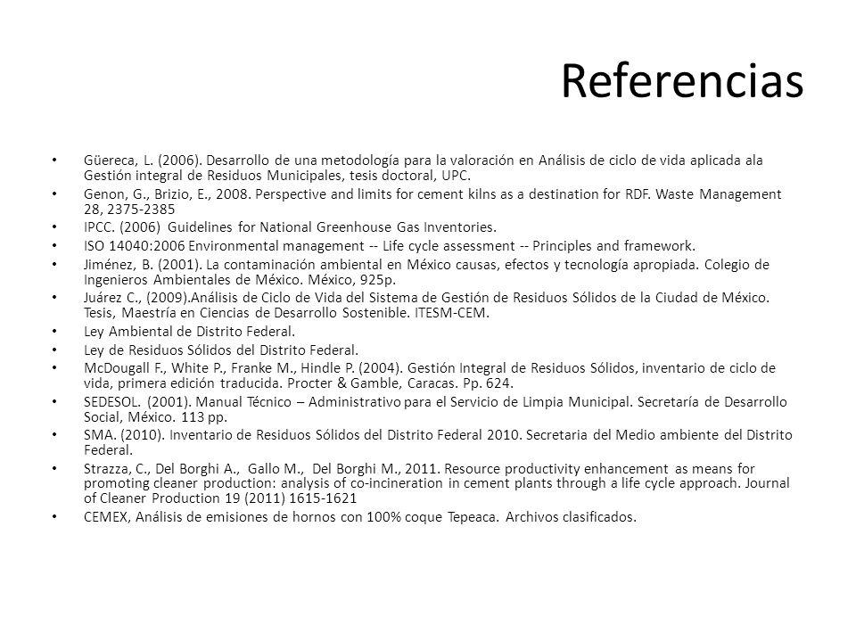 Referencias Güereca, L. (2006). Desarrollo de una metodología para la valoración en Análisis de ciclo de vida aplicada ala Gestión integral de Residuo