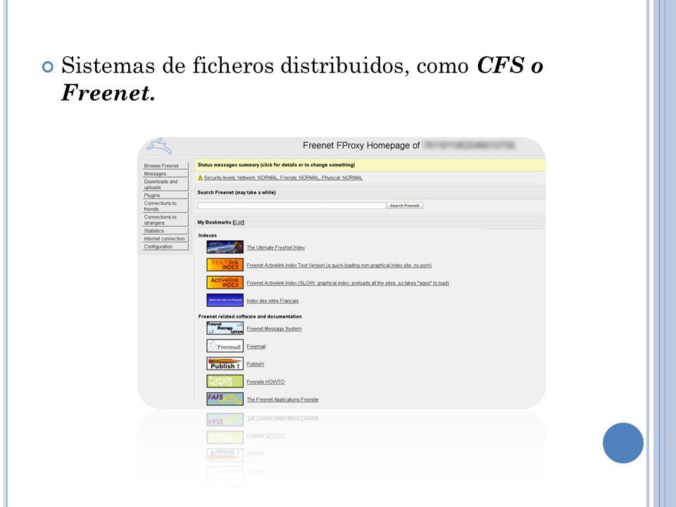 Sistemas de ficheros distribuidos, como CFS o Freenet.