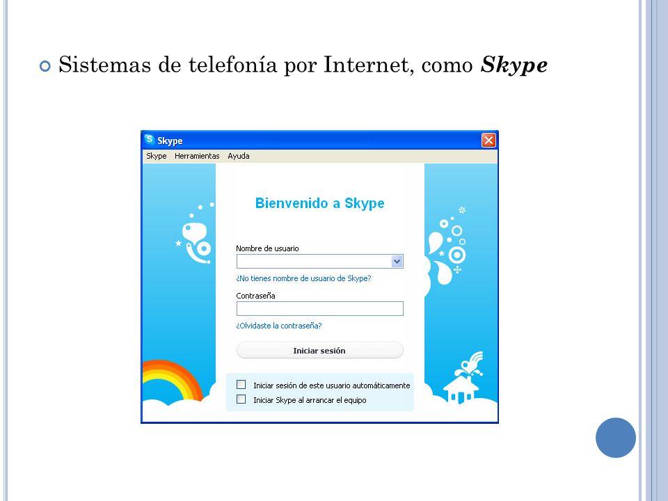 Sistemas de telefonía por Internet, como Skype