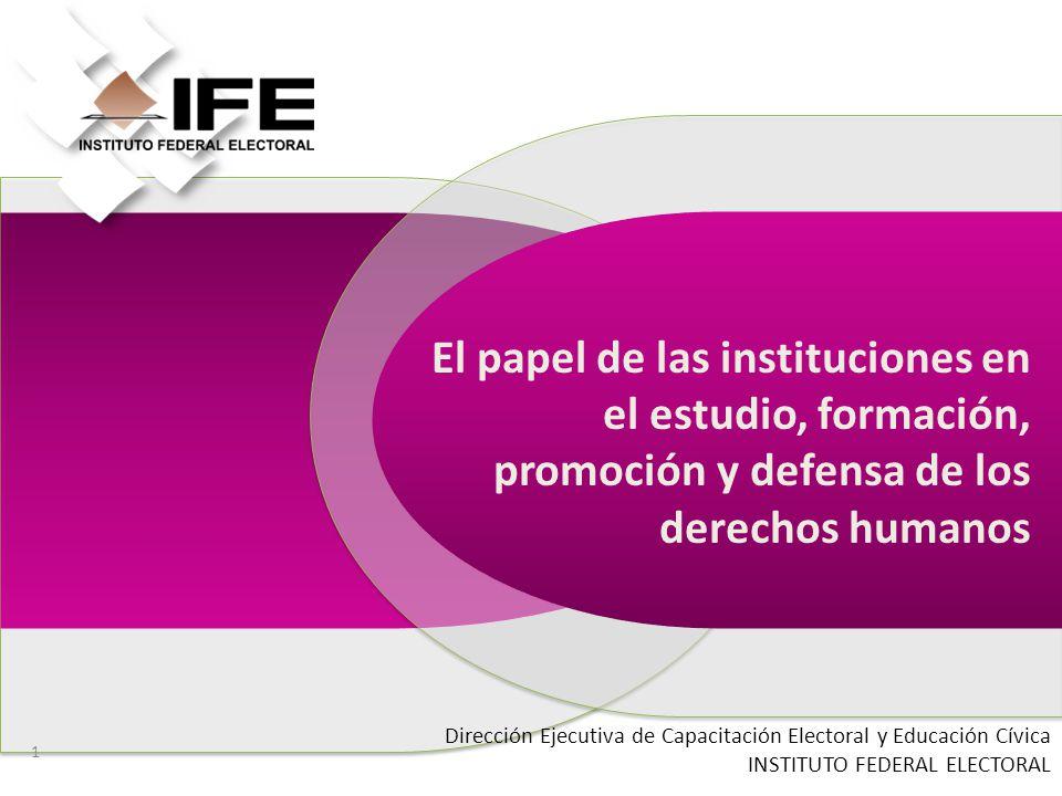 El papel de las instituciones en el estudio, formación, promoción y defensa de los derechos humanos Dirección Ejecutiva de Capacitación Electoral y Ed