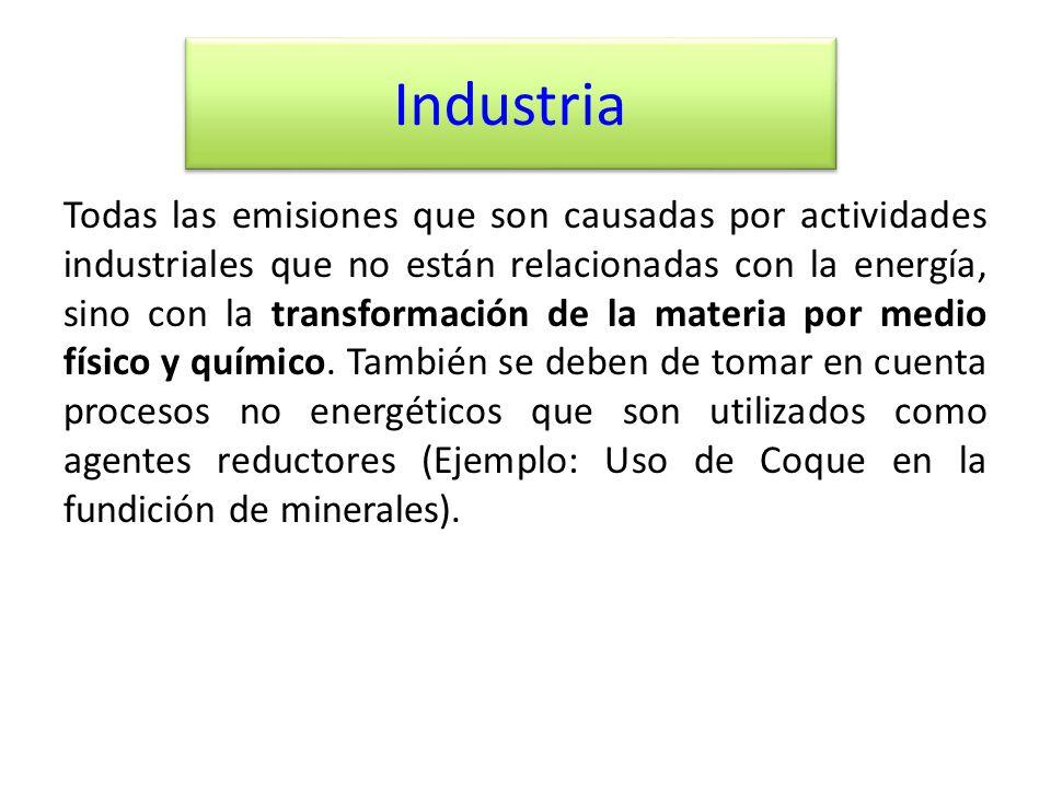 Industria Todas las emisiones que son causadas por actividades industriales que no están relacionadas con la energía, sino con la transformación de la materia por medio físico y químico.
