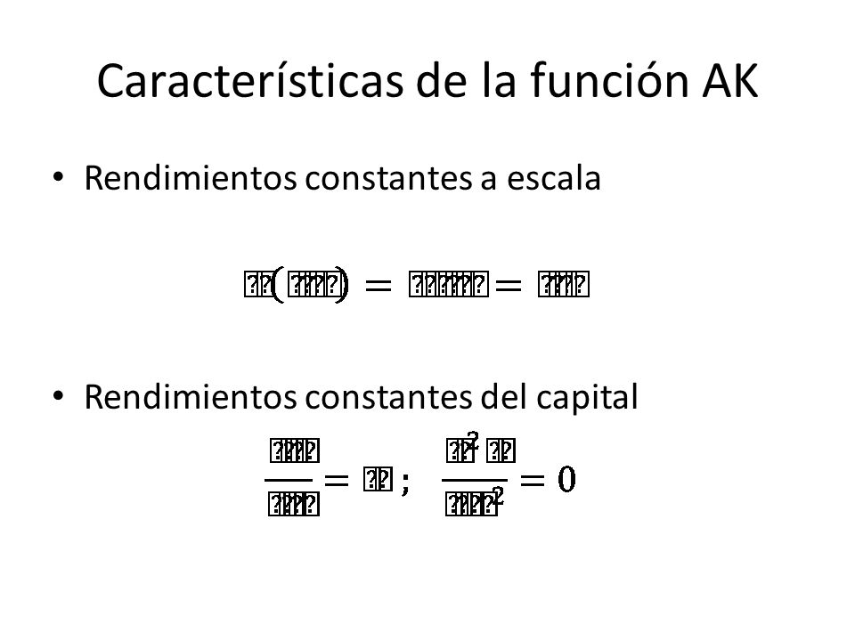 Características de la función AK Rendimientos constantes a escala Rendimientos constantes del capital