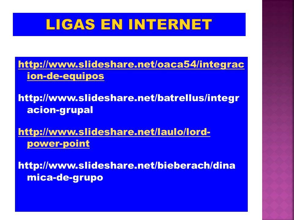 http://www.slideshare.net/oaca54/integrac ion-de-equipos http://www.slideshare.net/batrellus/integr acion-grupal http://www.slideshare.net/laulo/lord-