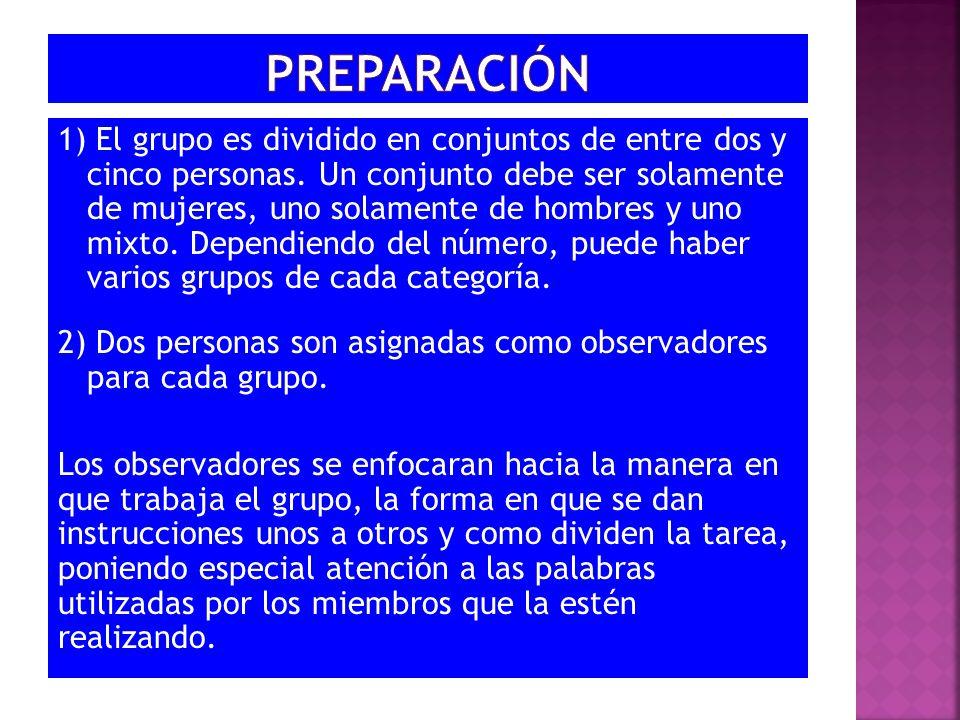 1) El grupo es dividido en conjuntos de entre dos y cinco personas. Un conjunto debe ser solamente de mujeres, uno solamente de hombres y uno mixto. D