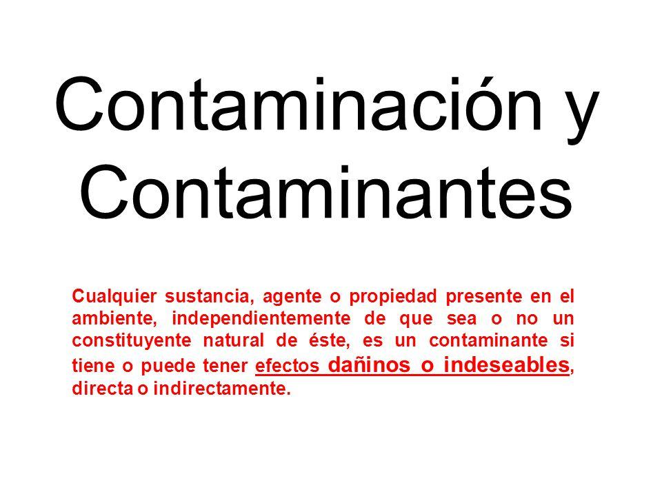 Cualquier sustancia, agente o propiedad presente en el ambiente, independientemente de que sea o no un constituyente natural de éste, es un contaminan
