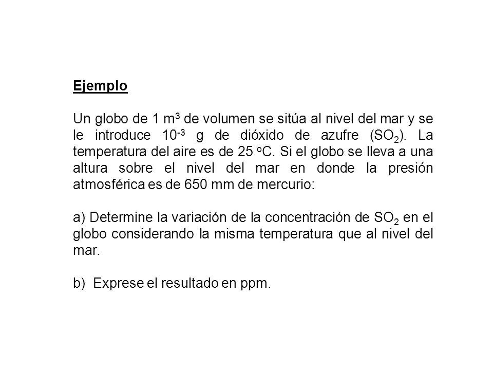 Ejemplo Se toma una muestra de aire en el Guayaquil, Ecuador, y se determina que la concentración de monóxido de carbono (CO) es de 9 ppm.