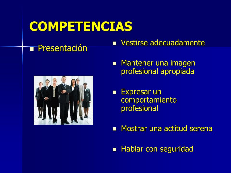 COMPETENCIAS Presentación Presentación Vestirse adecuadamente Vestirse adecuadamente Mantener una imagen profesional apropiada Mantener una imagen pro
