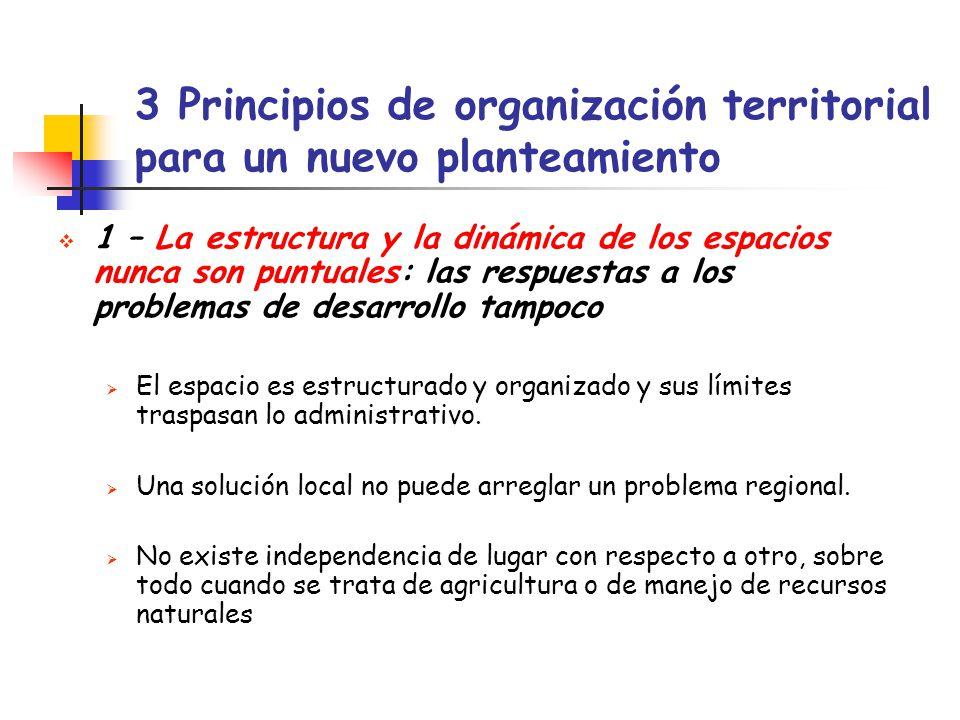 3 Principios de organización territorial para un nuevo planteamiento 1 – La estructura y la dinámica de los espacios nunca son puntuales: las respuest