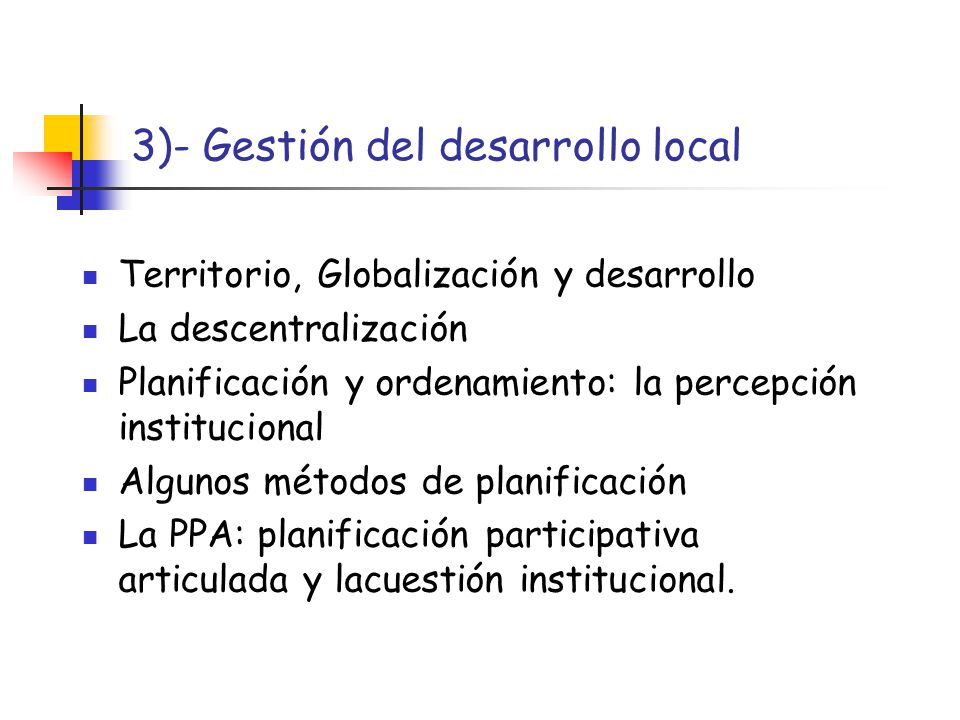 3)- Gestión del desarrollo local Territorio, Globalización y desarrollo La descentralización Planificación y ordenamiento: la percepción institucional