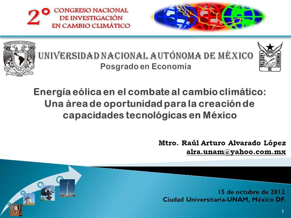 Energía eólica en el combate al cambio climático: Una área de oportunidad para la creación de capacidades tecnológicas en México 1 15 de octubre de 2012 Ciudad Universitaria-UNAM, México DF.