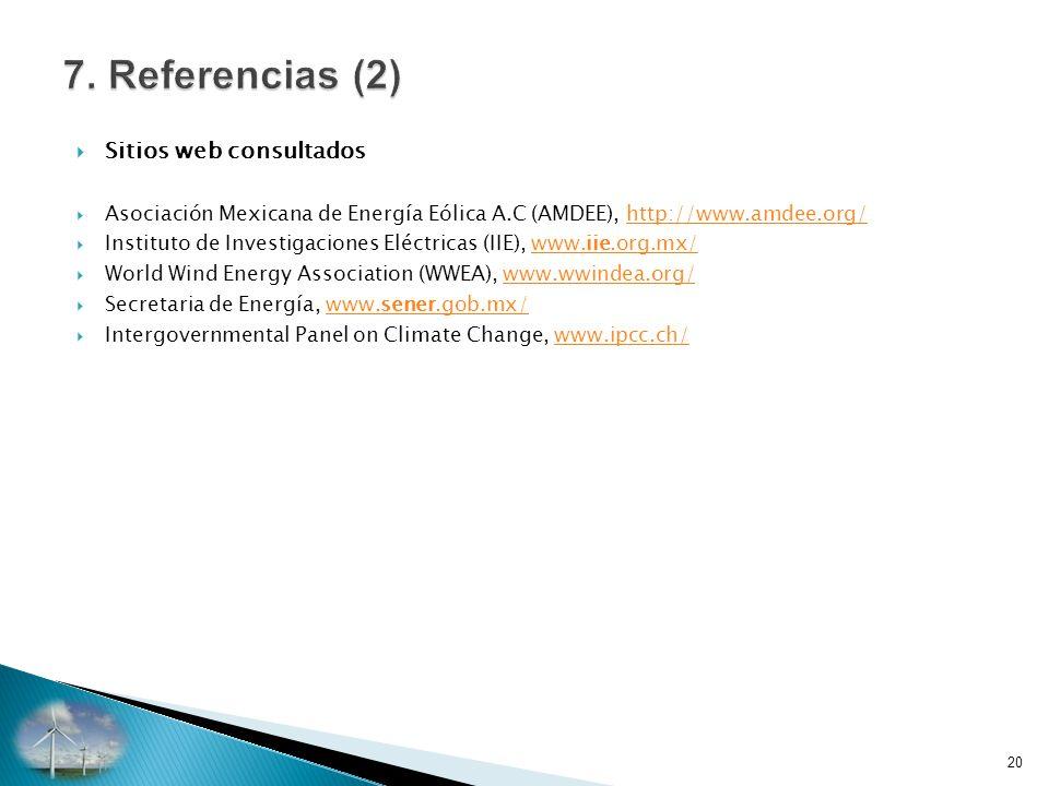 Sitios web consultados Asociación Mexicana de Energía Eólica A.C (AMDEE), http://www.amdee.org/http://www.amdee.org/ Instituto de Investigaciones Eléctricas (IIE), www.iie.org.mx/www.iie.org.mx/ World Wind Energy Association (WWEA), www.wwindea.org/www.wwindea.org/ Secretaria de Energía, www.sener.gob.mx/www.sener.gob.mx/ Intergovernmental Panel on Climate Change, www.ipcc.ch/www.ipcc.ch/ 20