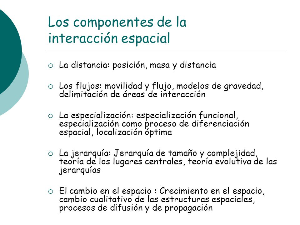 Los componentes de la interacción espacial La distancia: posición, masa y distancia Los flujos: movilidad y flujo, modelos de gravedad, delimitación d